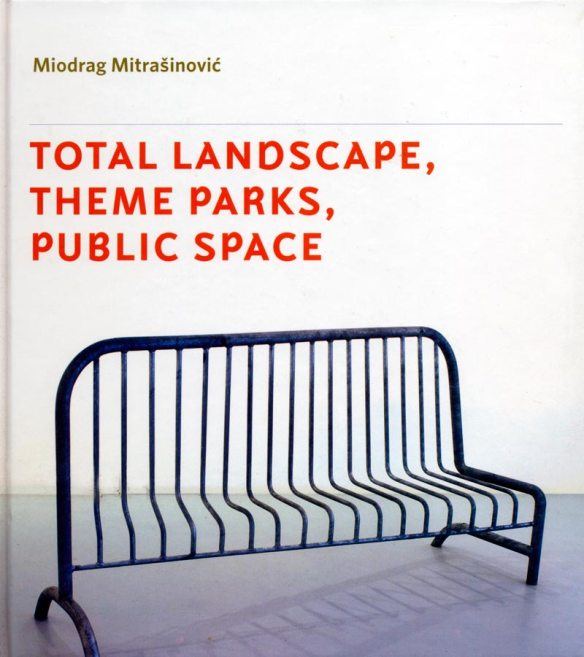 Total Landscape Theme Parks Public Space Miodrag Mitrasinovic
